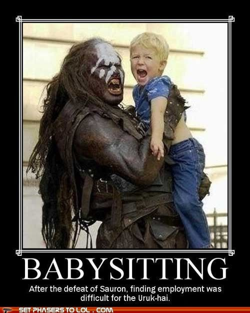 babysitting,crying,difficult,employment,Lord of The Ring,Lord of the Rings,sauran,scary,uruk hai