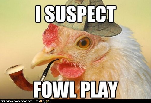 birds captions chickens crime foul play fowl play murder photoshopped puns roosters sherlock holmes - 6391324160