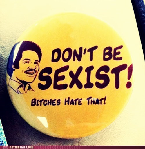 biotches buttons dont-be-sexist sexism - 6391483136