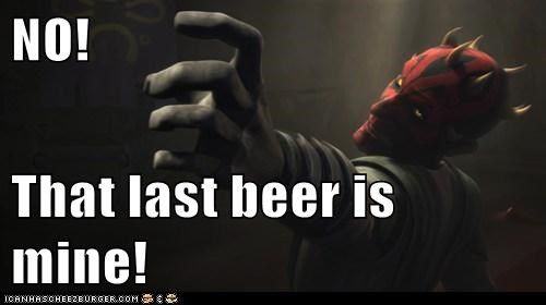 beer,darth maul,force,last one,mine,reaching,star wars