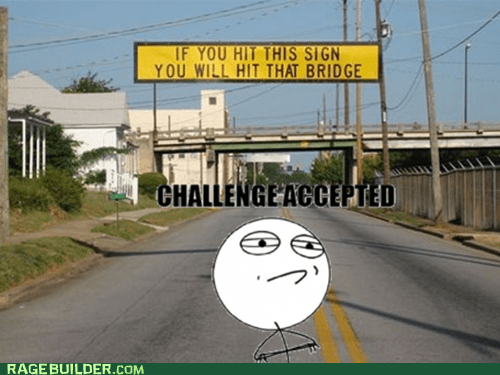 bridge Challenge Accepted Rage Comics sign - 6392866048