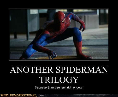 ANOTHER SPIDERMAN TRILOGY Becuase Stan Lee isn't rich enough