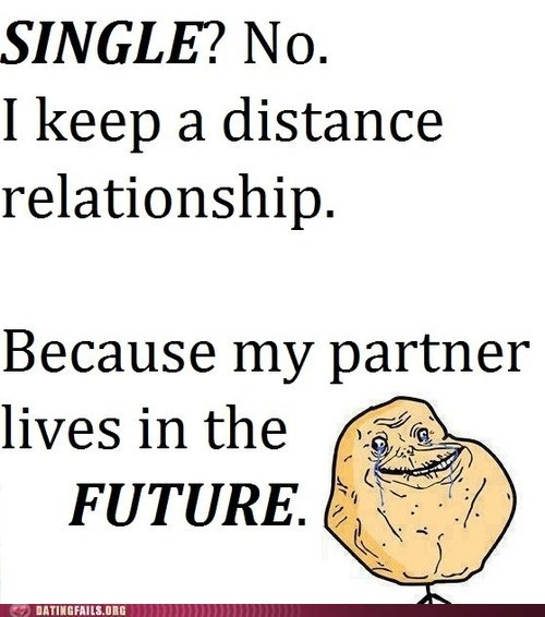forever alone,long distance relationshi,long distance relationship,the future
