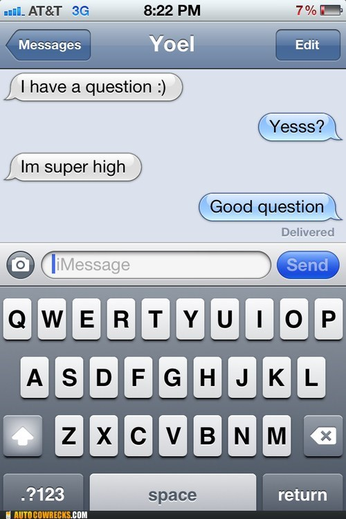 drugs,good answer,good question,iPhones,marijuana,super high