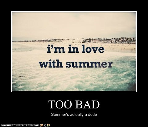 TOO BAD Summer's actually a dude