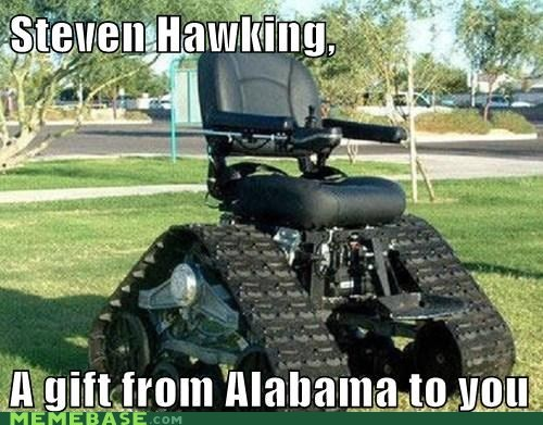 Alabama,field research,Memes,stephen hawking,typo,wheelchair