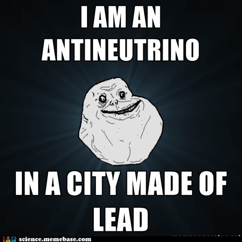 anti-neutrino,forever alone,lead,physics