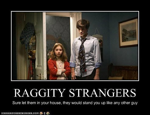 RAGGITY STRANGERS Sure let them in your house, they would stand you up like any other guy