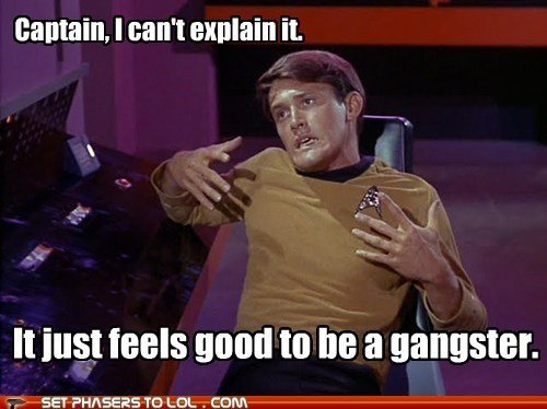 bruce hyde,cant-explain,damn it feels good to be,damn it feels good to be a gangster,gin and juice,kevin riley,Star Trek