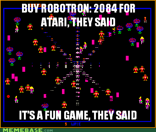 atari meme retro robotron They Said - 6399461376