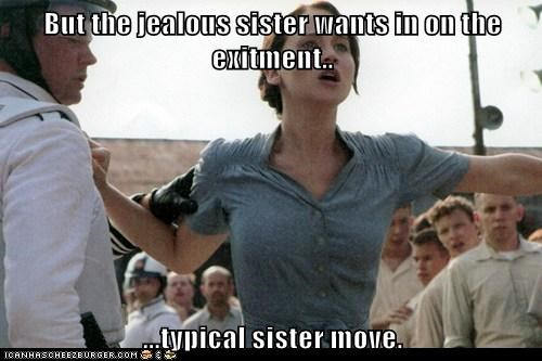 But the jealous sister wants in on the exitment..  ...typical sister move.