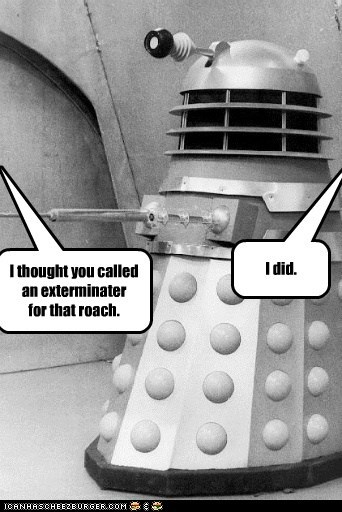bugs call daleks doctor who Exterminate exterminator roaches