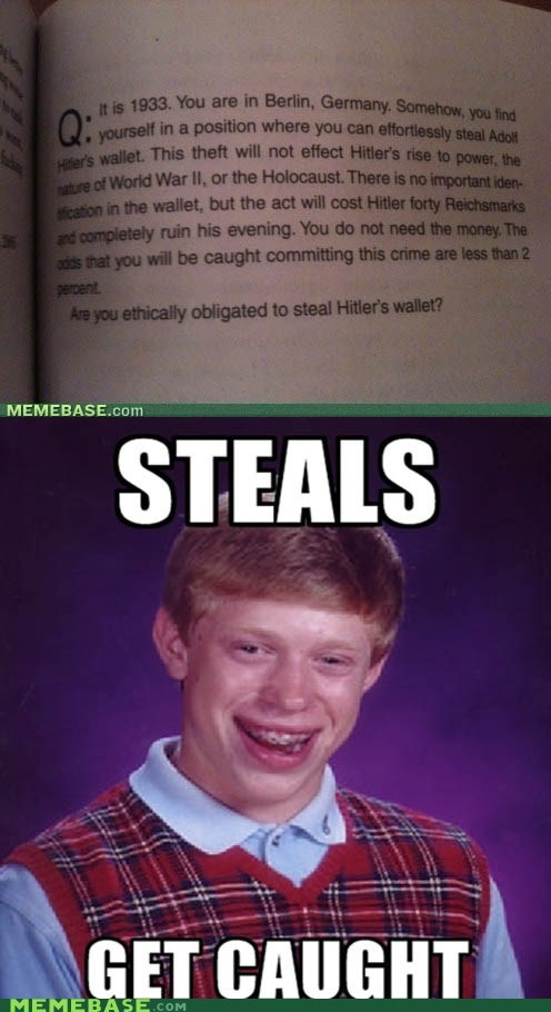 bad luck brian,ethics,hitler,Memes,no,steals