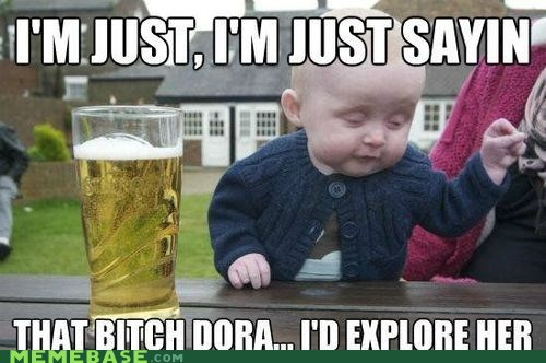 boots,dora,drunk baby,explore,Memes