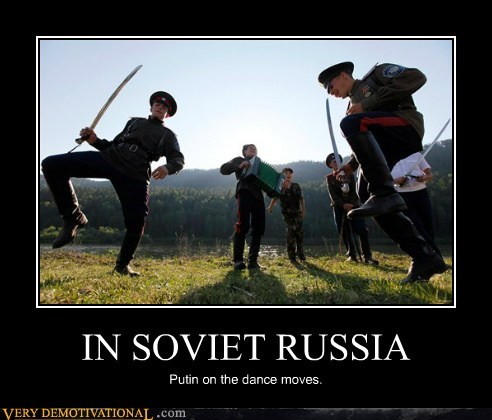 IN SOVIET RUSSIA Putin on the dance moves.