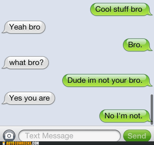 bro,cleared that up,not your bro,yeah bro