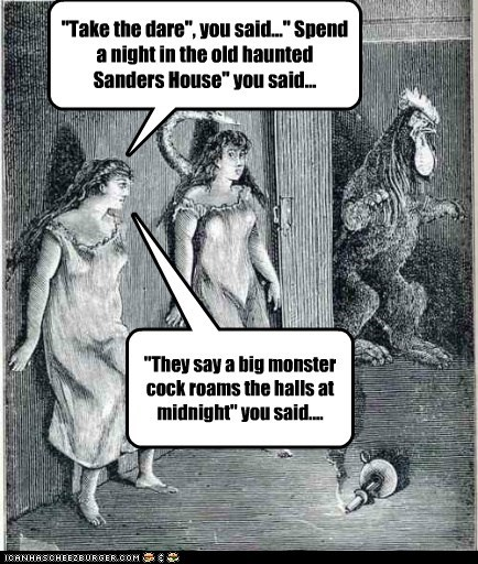 """""""Take the dare"""", you said..."""" Spend a night in the old haunted Sanders House"""" you said... """"They say a big monster cock roams the halls at midnight"""" you said...."""