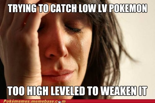 catching pokemon First World Problems meme Memes overpowered - 6403117568