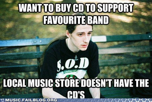 CD,first world metal problem,first world metal problems,piracy,support