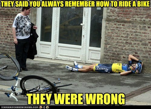 always remember,bike,falling,hurt,They Said,wrong
