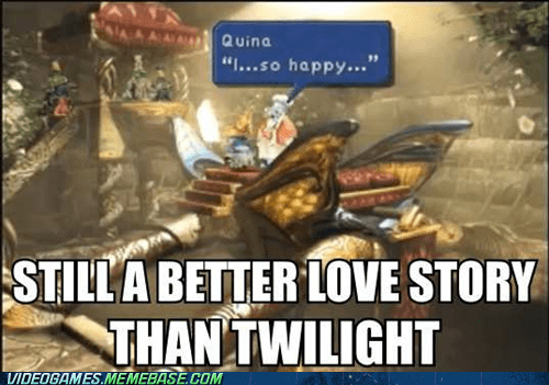 best of week,better love story than tw,better love story than twilight,final fantasy,Final Fantasy IX,meme,quina