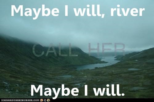 call,call me maybe,river,weird kid