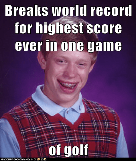 bad luck brian,golf,Memes,score,world record