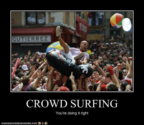 CROWD SURFING You're doing it right