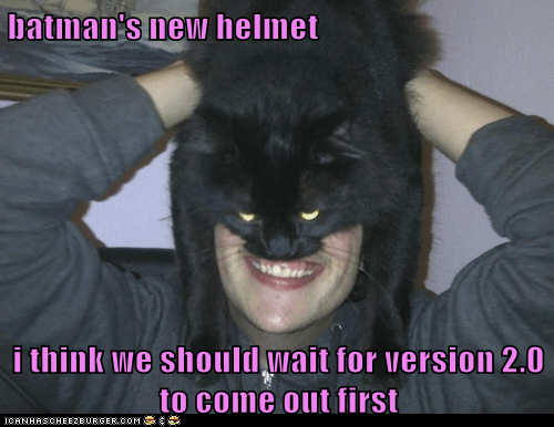 batman's new helmet i think we should wait for version 2.0 to come out first