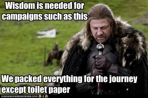 Eddard Stark,forgot,Game of Thrones,journey,oops,packed,sean bea,toilet paper,wisdom