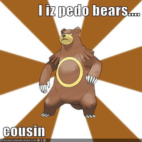 I iz pedo bears....  cousin
