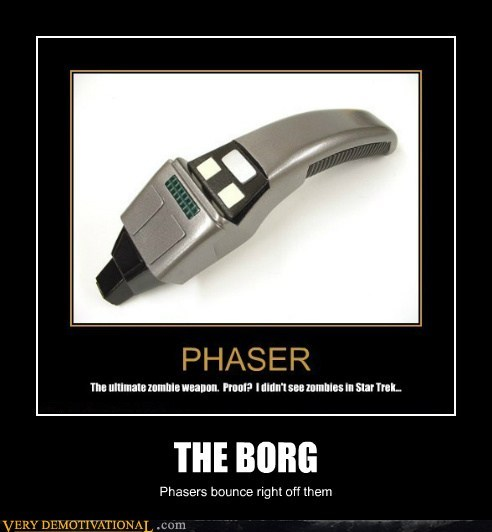 THE BORG Phasers bounce right off them