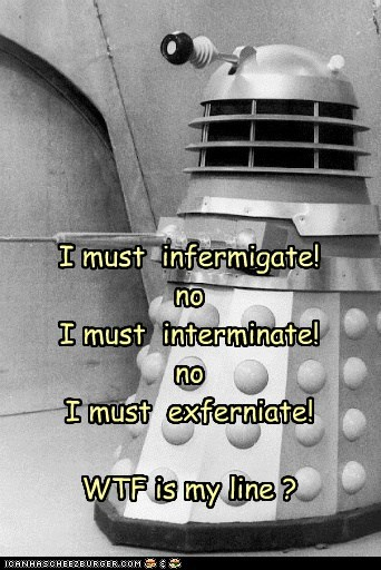 confused,dalek,doctor who,Exterminate,line,rhymes,wrong