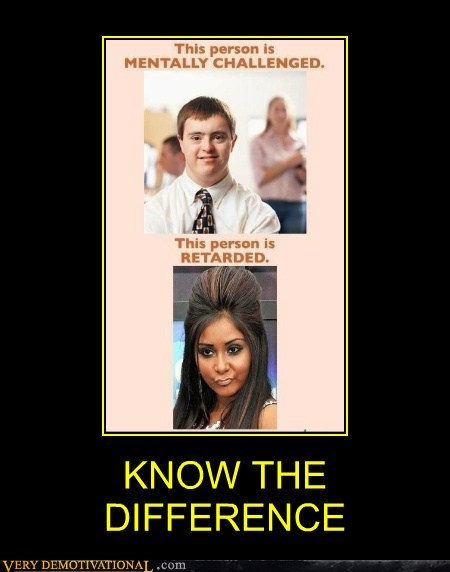 difference,idiots,mentally challenged,snooki