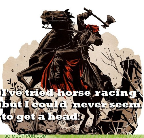 a head,ahead,Hall of Fame,head,homophones,horse,Horse Racing,literalism,racing,space,the headless horseman