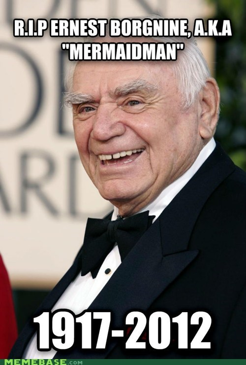 Ernest Borgnine goodnight sweet prince Memes mermaidman SpongeBob SquarePants - 6409739008