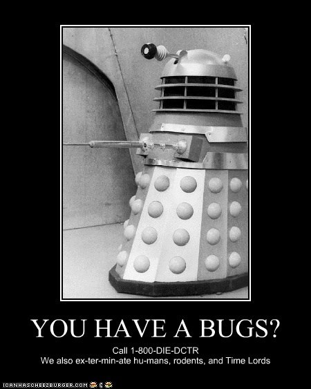 bugs,dalek,doctor who,Exterminate,exterminators,humans,rodents,Time Lords