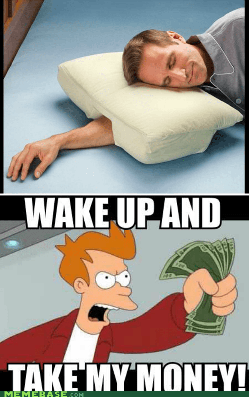 fry,hand,Pillow,take my money,wake up