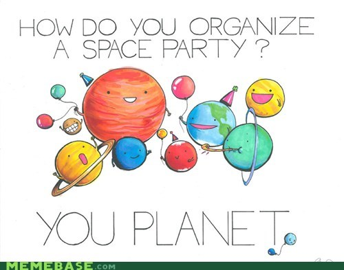 Astronomy,Memes,Party,planet,planning,pun