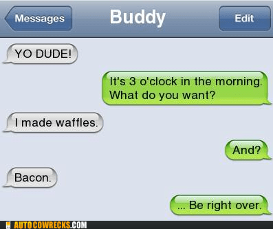 bacon,be right over,Hall of Fame,iPhones,late night texts,waffles