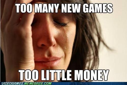 first world gamer problem first world gamer problems First World Problems holiday meme money savings - 6411578368