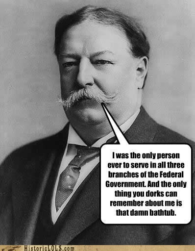 bathtub,historic lols,mustache,president,remember,taft