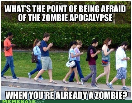 apocalypse,cell phones,Memes,technology,zombie