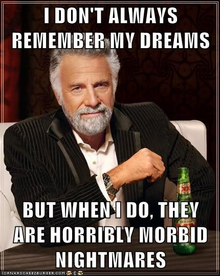 dreams,mom,nightmares,the most interesting man in the world