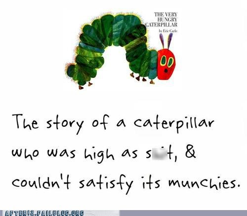 blazed,caterpillar,high,hungry caterpillar,marijuana,munchies,pot,stoned,the very hungry caterpill,the very hungry caterpillar
