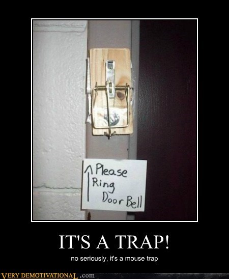 IT'S A TRAP! no seriously, it's a mouse trap