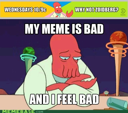 comedy central,futurama,your meme is bad,Zoidberg