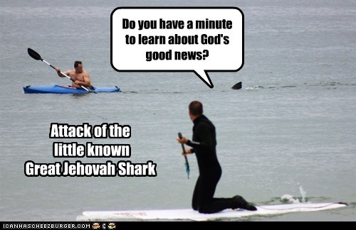 Do you have a minute to learn about God's good news? Attack of the little known Great Jehovah Shark