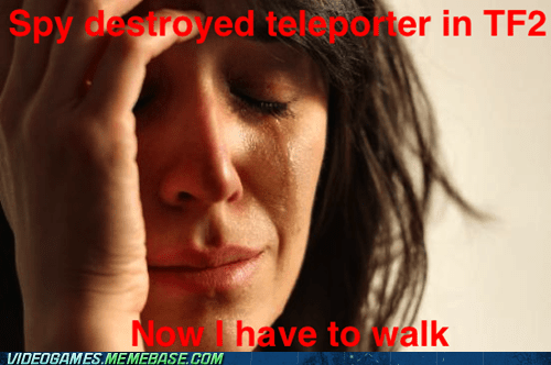 First World Problems meme Team Fortress 2 teleporter