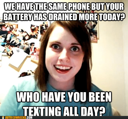 battery power overly attached girlfrien overly attached girlfriend texting - 6414170368